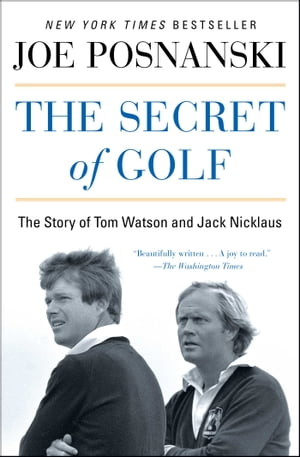 The Secret of Golf The Story of Tom Watson and Jack Nicklaus