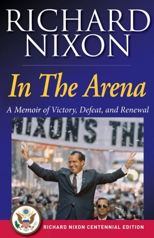 In The Arena A Memoir of Victory,  Defeat,  and Renewal