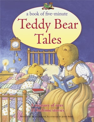 Book of Five-Minute Teddy Bear Tales A Treasury of Over 35 Sleepy-time Stories