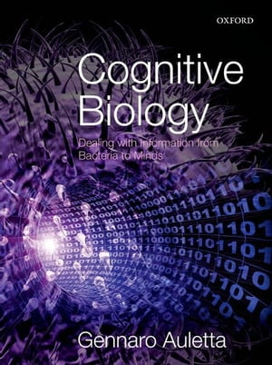 Cognitive Biology Dealing with Information from Bacteria to Minds