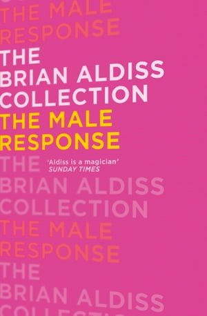 The Male Response (The Brian Aldiss Collection)