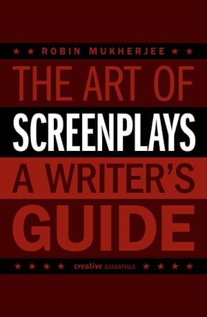 The Art of Screenplays The Definitive Handbook for Screenwriters
