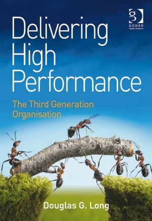 Delivering High Performance The Third Generation Organisation