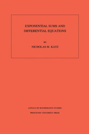 Exponential Sums and Differential Equations. (AM-124)