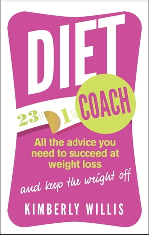 Diet Coach All the advice you need to succeed at weight loss (and keep the weight off)