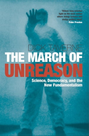 The March of Unreason Science,  Democracy,  and the New Fundamentalism