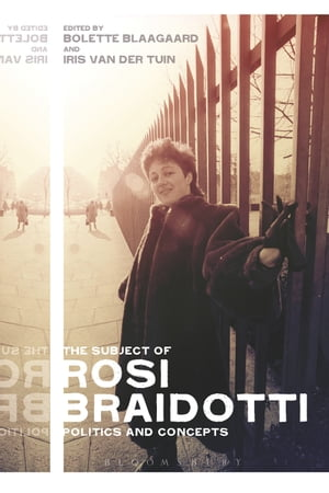 The Subject of Rosi Braidotti Politics and Concepts