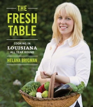 The Fresh Table: Cooking in Louisiana All Year Round