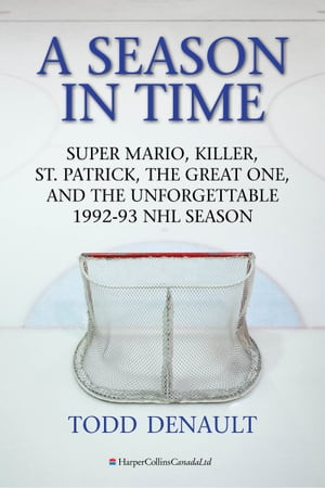 A Season In Time Super Mario,  Killer,  St. Patrick,  the Great One,  and the Unforgettable 1992-93 NHL Season