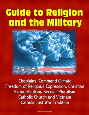 Guide to Religion and the Military: Chaplains,  Command Climate,  Freedom of Religious Expression,  Christian Evangelicalism,  Secular Pluralism,  Catholic