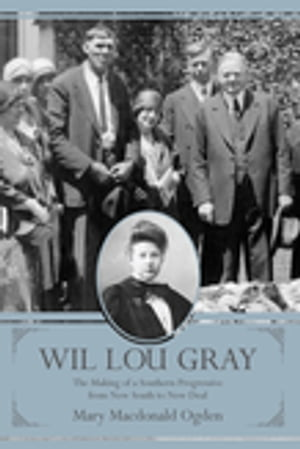 Wil Lou Gray The Making of a Southern Progressive from New South to New Deal