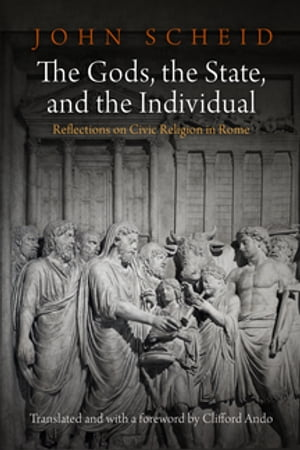 The Gods,  the State,  and the Individual Reflections on Civic Religion in Rome