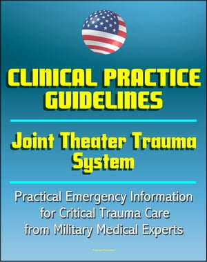Joint Theater Trauma System Clinical Practice Guidelines - Practical Emergency Information for Critical Trauma Care,  Burns,  Compartment Syndrome,  Woun