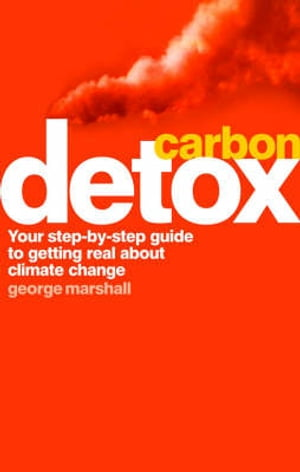 Carbon Detox Your step-by-step guide to getting real about climate change