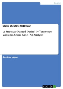 'A Streetcar Named Desire' by Tennessee Williams, Scene Nine - An Analysis