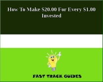 How To Make $20.00 For Every $1.00 Invested