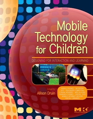 Mobile Technology for Children Designing for Interaction and Learning