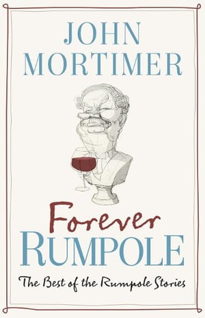 Forever Rumpole The Best of the Rumpole Stories