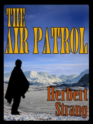 THE AIR PATROL with Colorful Illustrations A STORY OF THE NORTH-WEST FRONTIER