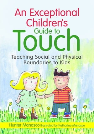 An Exceptional Children's Guide to Touch Teaching Social and Physical Boundaries to Kids