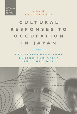 Cultural Responses to Occupation in Japan The Performing Body During and After the Cold War