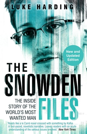 The Snowden Files The Inside Story of the World's Most Wanted Man