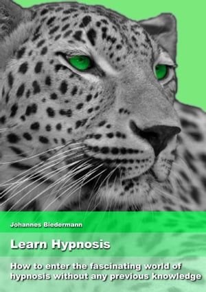 Learn Hypnosis How to enter the fascinating world of hypnosis without any previous knowledge