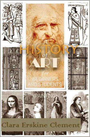 A History of Art for Beginners and Students ( Painting ) With 87 Illustrations