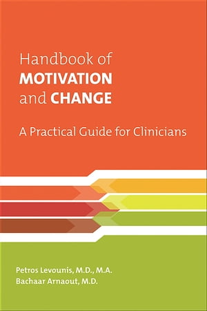 Handbook of Motivation and Change A Practical Guide for Clinicians