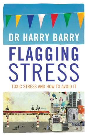 Flagging Stress Toxic Stress and How to Avoid It