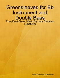 Greensleeves for Bb Instrument and Double Bass - Pure Duet Sheet Music By Lars Christian Lundholm