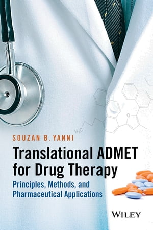 Translational ADMET for Drug Therapy Principles,  Methods,  and Pharmaceutical Applications