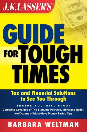 JK Lasser's Guide for Tough Times Tax and Financial Solutions to See You Through