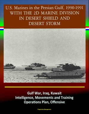With the 2d Marine Division in Desert Shield and Desert Storm: U.S. Marines in the Persian Gulf,  1990-1991 - Gulf War,  Iraq,  Kuwait,  Intelligence,  Mov