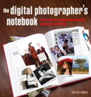 Digital Photographer's Notebook A Pro's Guide to Photoshop CS3,  Lightroom,  and Bridge,  The