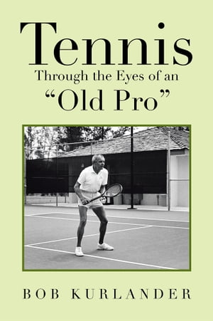 Tennis Through the Eyes of an ?Old Pro?