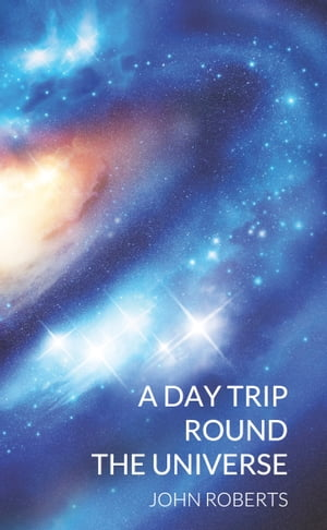 A Day Trip Round the Universe