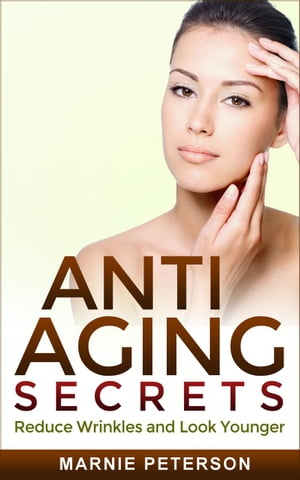 Anti Aging Secrets: Reduce Wrinkles and Look Younger