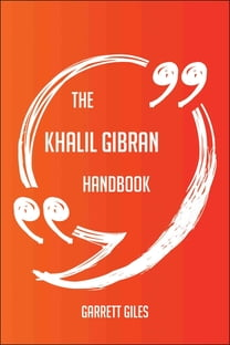 The Khalil Gibran Handbook - Everything You Need To Know About Khalil Gibran