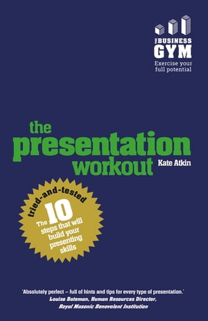 The Presentation Workout The 10 tried-and-tested steps that will build your presenting skills