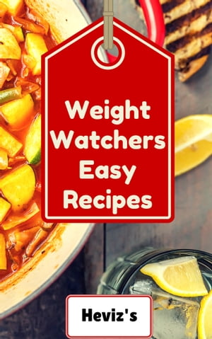 Weight Watchers Easy Recipes: 101 Delicious, Nutritious, Low Budget, Mouthwatering Weight Watchers Easy Recipes Cookbook