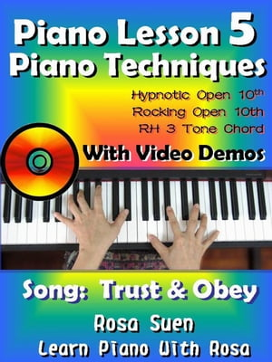 Piano Lesson #5 - Piano Techniques - Hypnotic Open 10th,  Rocking Open 10th,  RH 3 Tone Chords with Video Demos to the song Trust and Obey Learn Piano W
