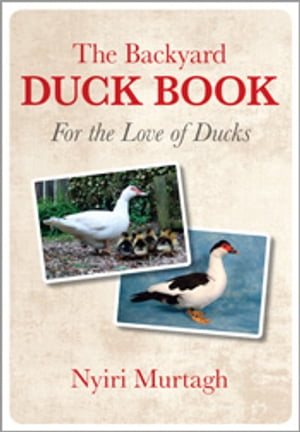 The Backyard Duck Book For the Love of Ducks