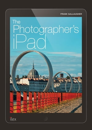 The Photographer's iPad Putting the iPad at the heart of your photographic workflow