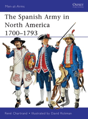 The Spanish Army in North America 1700?1793