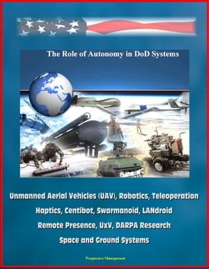 The Role of Autonomy in DOD Systems - Unmanned Aerial Vehicles (UAV),  Robotics,  Teleoperation,  Haptics,  Centibot,  Swarmanoid,  LANdroid,  Remote Presenc