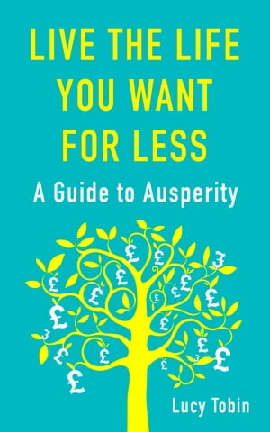Live the Life You Want for Less A Guide to Ausperity