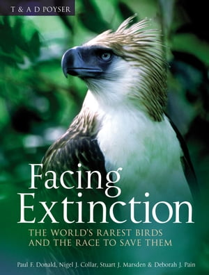 Facing Extinction The world's rarest birds and the race to save them: 2nd edition
