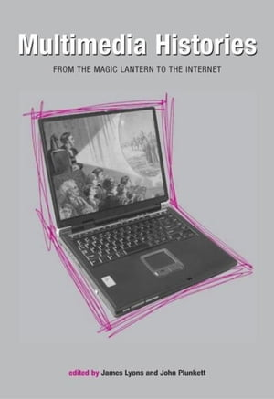Multimedia Histories: From Magic Lanterns to Internet
