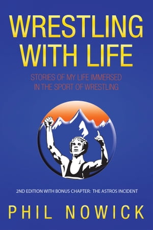 Wrestling with Life Stories of My Life Immersed in the Sport of Wrestling